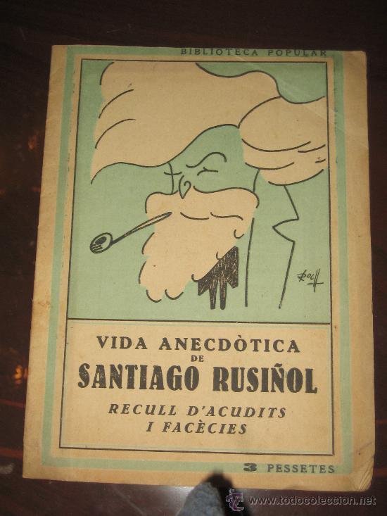 VIDA ANECDOTICA DE SANTIAGO RUSIÑOL - 194? - (Libros Antiguos, Raros y Curiosos - Biografías )