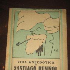 Libros antiguos: VIDA ANECDOTICA DE SANTIAGO RUSIÑOL - 194? - . Lote 21709618