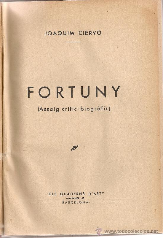 FORTUNY, ASSAIG CRITIC-BIOGRAFIC / J. CIERVO. BCN : ELS QUADERNS D'ART, 192?.25X17CM. 110 P + 38 LAM (Libros Antiguos, Raros y Curiosos - Biografías )