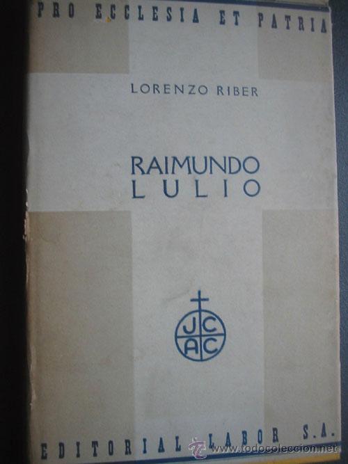 RAIMUNDO LULIO (RAMÓN LLULL). RIBER, LORENZO. 1935 (Libros Antiguos, Raros y Curiosos - Biografías )