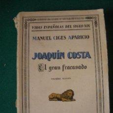 Libros antiguos: JOAQUÍN COSTA; EL GRAN FRACASADO. POR MANUEL CIGES APARICIO. PRIMERA EDICIÓN. 1930.. Lote 26437670