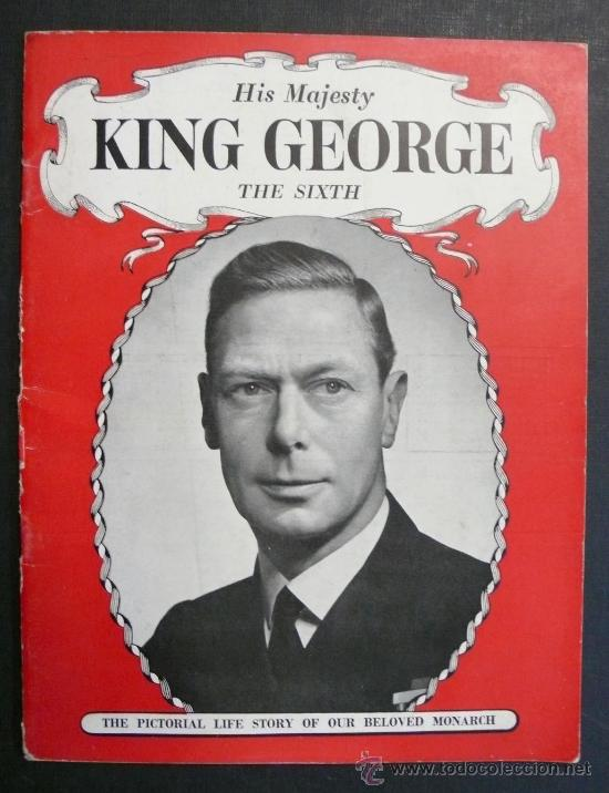 Libros antiguos: HIS MAJESTY KING GEORGE THE SIXTH. THE PICTORIAL LIFE STORY OF OUR BELOVED MONARCH. CON FOTOGRAFIAS. - Foto 1 - 27219846
