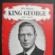 Libros antiguos: HIS MAJESTY KING GEORGE THE SIXTH. THE PICTORIAL LIFE STORY OF OUR BELOVED MONARCH. CON FOTOGRAFIAS.. Lote 27219846