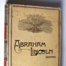 Libros antiguos: ABRAHAM LINCOLN INTIMO - OBRA ESCRITA POR J. MECA, MONTANER Y SIMON, BARCELONA, AÑO 1909.. Lote 27408074
