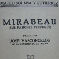 Libros antiguos: MATEO SOLANA Y GUTIÉRREZ - MIRABEAU (SUS PASIONES TERRIBLES) - MÉXICO 1941 - DEDICATORIA DEL AUTOR. Lote 28004279
