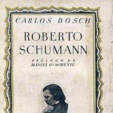 Libros antiguos: C. BOSCH : ROBERTO SCHUMANN (1935) PRÓLOGO DE MANUEL G. MORENTE. Lote 29268984