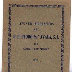Libros antiguos: APUNTES BIOGRÁFICOS DEL R.P. PEDRO Mª AYALA, S.J. POR MANUEL ROJO MÁRQUEZ, SEVILLA. Lote 29510729