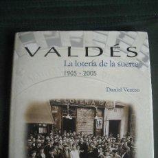 Libros antiguos: VALDÉS, LA LOTERIA DE LA SUERTE. BARCELONA 1905-2005, DANIEL VENTEO. Lote 29738218