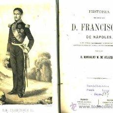 Libros antiguos: ROMUALDO M. DE VELAZQUEZ: HISTORIA DEL JOVEN REY D. FRANCISCO II DE NÁPOLES (1861) . Lote 30305397