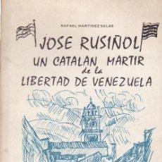 Libros antiguos: JOSÉ RUSIÑOL, UN CATALÁN MARTIR DE LA LIBERTAD DE VENEZUELA.X R. MARTINEZ SALAS.. Lote 30660917