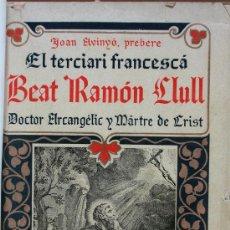 Libros antiguos: EL TERCIARI FRANCISCÁ BEAT RAMÓN LLULL. SA VIDA Y LA HISTORIA CONTEMPORÁNEA. JOAN AVINYÓ. Lote 30836286