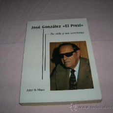 Libros antiguos: LIBRO JOSÉ GONZÁLEZ -EL PRESI- SU VIDA Y SUS CANCIONES. Lote 31827461