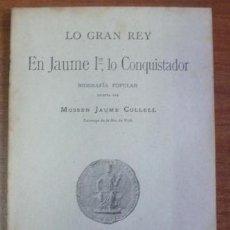 Libros antiguos: LO GRAN REY EN JAUME I, LO CONQUISTADOR. BIOGRAFÍA POPULAR. COLLELL, JAUME. 1908.. Lote 178863821
