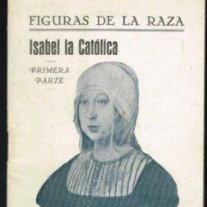 Libros antiguos: ISABEL LA CATÓLICA. FIGURAS DE RAZA. PRIMERA PARTE - AÑO 1927. Lote 34320786