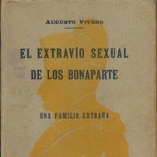 Libros antiguos: EL EXTRAVIO SEXUAL DE LOS BONAPARTE UNA FAMILIA EXTRAÑA.-AUGUSTO VIVERO. Lote 126850371