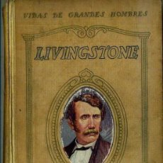 Libros antiguos: VIDAS DE GRANDES HOMBRES SEIX BARRAL : LIVINGSTONE, POR A. RUIZ Y PABLO (1932). Lote 35690970