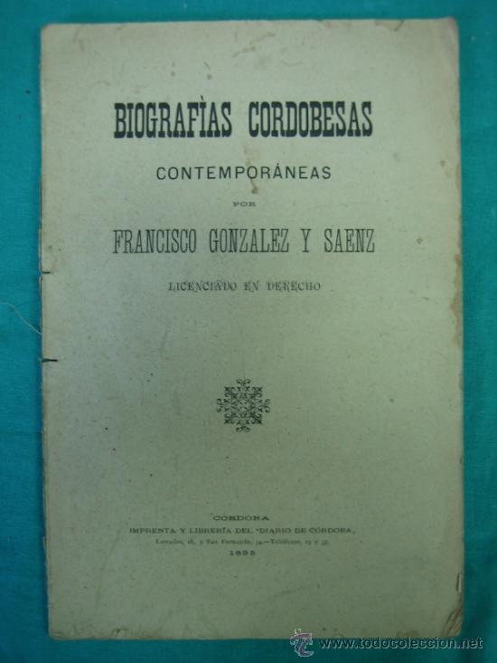 BIOGRAFIAS CORDOBESAS. FRANCISCO GONZALEZ Y SAENZ 1895. INCOMPLETA (Libros Antiguos, Raros y Curiosos - Biografías )