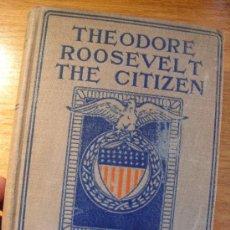 Libros antiguos: THEODORE ROOSEVELT THE CITIZEN – JACOB RIIS - 1907. Lote 35985983