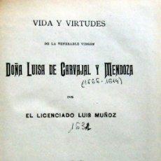 Libros antiguos: LUIS MUÑOZ. VIDA Y VIRTUDES DE LA VENERABLE VIRGEN DOÑA LUISA DE CARVAJAL Y MENDOZA. MADRID, 1897.. Lote 36259223