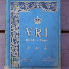 Libros antiguos: LIBRO V. R. I. HER LIFE AND EMPIRE BY THE MARQUIS OF LORNE. K. T. - 1ª EDICION 1901 - REINA VICTORIA. Lote 36509573