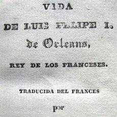 Libros antiguos: VIDA DE LUIS FELIPE I DE ORLEANS. 1837. Lote 36587951
