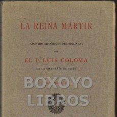 Libros antiguos: PADRE LUIS DE COLOMA. LA REINA MÁRTIR. APUNTES HISTÓRICOS DEL SIGLO XVI. 1907. Lote 37676285