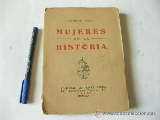 MUJERES DE LA HISTORIA - MATHILDE GOMEZ 1931 (Libros Antiguos, Raros y Curiosos - Biografías )