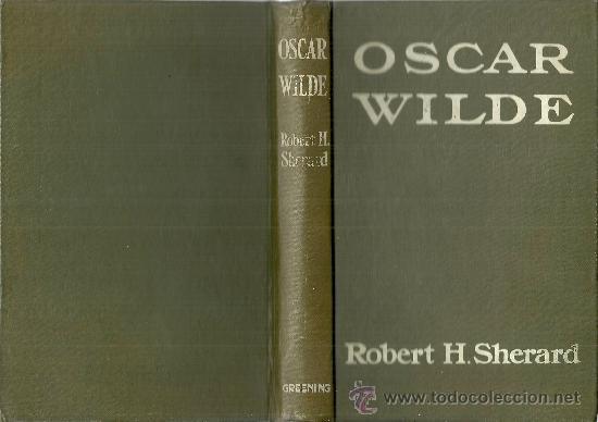 OSCAR WILDE / ROBERT HARBOROUGH SHERARD- 1909 * INGLÉS * (Libros Antiguos, Raros y Curiosos - Biografías )