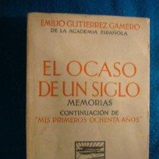 Libros antiguos: EMILIO GUTIERREZ GAMERO: - EL OCASO DE UN SIGLO - (MEMORIAS) (BARCELONA, 1932). Lote 38819044