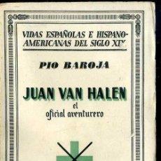 Libros antiguos: PÍO BAROJA : JUAN VAN HALEN, EL OFICIAL AVENTURERO (1933). Lote 39018829