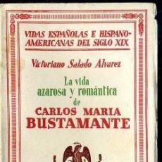 Libros antiguos: SALADO ALVAREZ : LA VIDA AZAROSA Y ROMÁNTICA DE DON CARLOS MARÍA DE BUSTAMANTE (1933). Lote 39020860