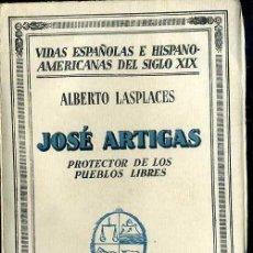 Libros antiguos: ALBERTO LASPLACES : JOSÉ ARTIGAS (1933). Lote 39020992