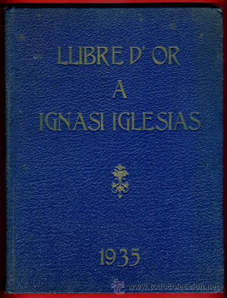 LIBRO, LLIBRE D'OR A INGNASI IGLESIAS, LIBRO DE ORO , 1935 ,ORIGINAL (Libros Antiguos, Raros y Curiosos - Biografías )