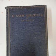 Libros antiguos: EL KAISER GUILLERMO II. LUDWIG. 1930. Lote 41351244