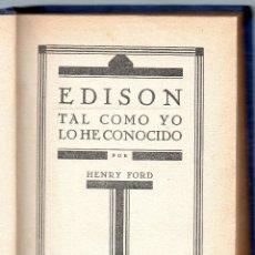 Libros antiguos: EDISON. TAL COMO YO LO HE CONOCIDO. HENRY FORD. AÑO 1930.. Lote 43239864