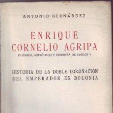 Libros antiguos: BERNARDEZ, ANTONIO: ENRIQUE CORNELIO AGRIPA, FILÓSOFO, ASTRÓLOGO Y CRONISTA DE CARLOS V.. Lote 43306017