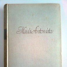Libros antiguos: MARÍA ANTONIETA. AUTOR: STEFAN ZWEIG. PRIMERA EDICIÓN, 1934. Lote 43881909