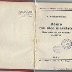 Libros antiguos: CÓMO ME HICE MARXISTA, A.SCHAPOWALOW, MEMORIAS DE UN REVOLUCIONARIO, MADRID CENIT 1932. Lote 43901232