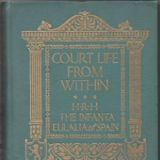 Libros antiguos: COURT LIFE FROM WITHIN. BY H.R.M. THE INFANTA EULALIA OF SPAIN.. Lote 45665115
