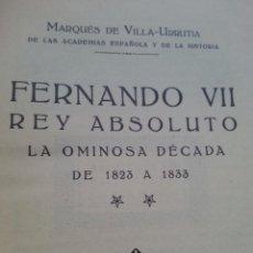 Libros antiguos: FERNANDO VII REY ABSOLUTO ( MARQUES DE VILLA-URRUTIA). Lote 46058959