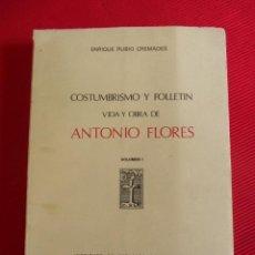 Libros antiguos: COSTUMBRISMO FOLLETÍN VIDA Y OBRA DE ANTONIO FLORES. Lote 46480801