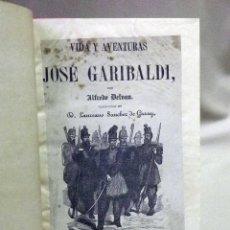 Libros antiguos: LIBRO BIOGRAFICO, VIDA Y AVENTURAS DE JOSE GARIBALDI, ALFREDO DELVAU, 1859. Lote 47192938