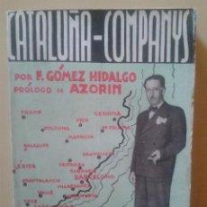 Libros antiguos: CATALUÑA - COMPANYS. F.GOMEZ HIDALGO - PROLOGO DE AZORIN - EDIT. MARSIEGA, 1935.. Lote 47323727