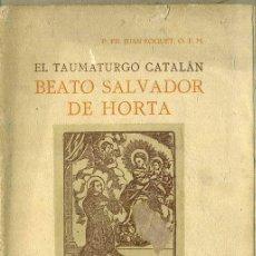 Libros antiguos: JUAN FOGUET : EL TAUMATURGO CATALÁN BEATO SALVADOR DE HORTA (VICH, 1927). Lote 48422057