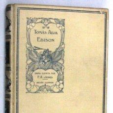 Libros antiguos: TOMAS ALVA EDISON SU VIDA INTIMA OBRA ESCRITA POR F. A. JONES MONTANER Y SIMON EDITORES AÑO 1911. Lote 48545025