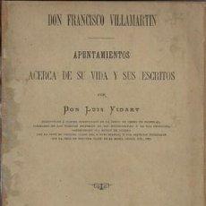 Libros antiguos: DON FRANCISCO VILLAMARTIN. APUNTAMIENTOS ACERCA DE SU VIDA Y SUS ESCRITOS. Lote 47528651
