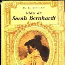 Libros antiguos: GELLER : VIDA DE SARAH BERNHARDT (APOLO, 1933) MUY ILUSTRADO. Lote 48938919