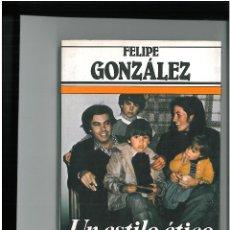 Libros antiguos: FELIPE GONZALEZ -- UN ESTILO ETICO . Lote 48990463