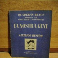 Libros antiguos: SANTIAGO RUSIÑOL - QUADERNS BLAUS - LA NOSTRA GENT - CARLES CAPDEVILA. Lote 49639236