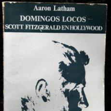 Libros antiguos: DOMINGOS LOCOS - SCOTT FITZGERALD EN HOLLYWOOD - LATHAM - ANAGRAMA. Lote 50609435